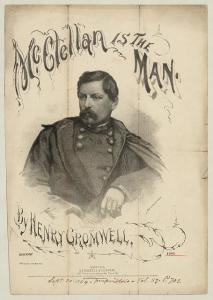McClellan is the Man, by Henry Cromwell ( Sheet music cover illustrated with half-length portrait of George B. McClellan by Fabronius after a photograph by Black & Case., 1864; LOC: LC-DIG-ppmsca-19922)