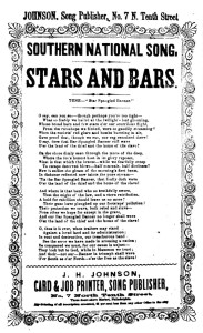 Southern national song. Stars and bars. Tune: Star spangled banner. J. H. Johnson, Card and job printer (LOC: http://www.loc.gov/item/amss002553/)