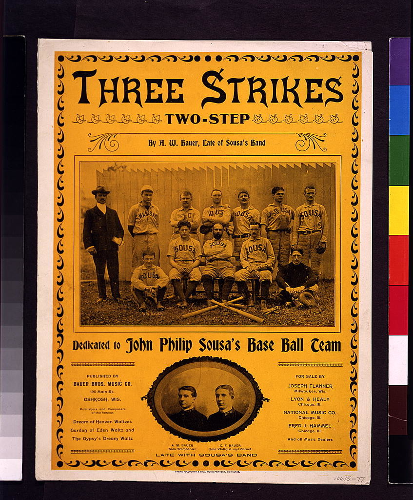 Three strikes two-step, by A.W. Bauer, late of Sousa's band--Dedicated to John Philip Sousa's baseball team / Fred'k Pollworth & Bro., music printers, Milwaukee.  (LOC: http://www.loc.gov/item/95505022/)