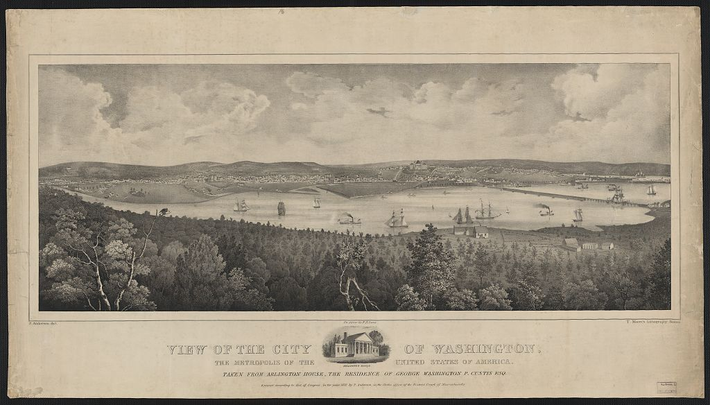 View of the city of Washington, the metropolis of the United States of America, taken from Arlington House, the residence of George Washington P. Custis Esq. / P. Anderson del. ; on stone by F.H. Lane. (Boston : T. Moore's Lithography, c1838.; LOC: https://www.loc.gov/item/2003670215/)