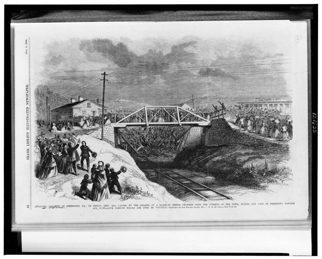 Appalling calamity at Johnstown, Pa., on Friday, Sept. 14th, caused by the falling of a railroad bridge crowded with the citizens of the town, during the visit of President Johnson and suite - four persons killed and over 350 wounded / sketched by our special artist, Mr. C.E.H. Bonwill. (Illus. in: Frank Leslie's illustrated newspaper, v.23, 1866 Oct. 6, p. 40. ; LOC: https://www.loc.gov/item/98510867/)