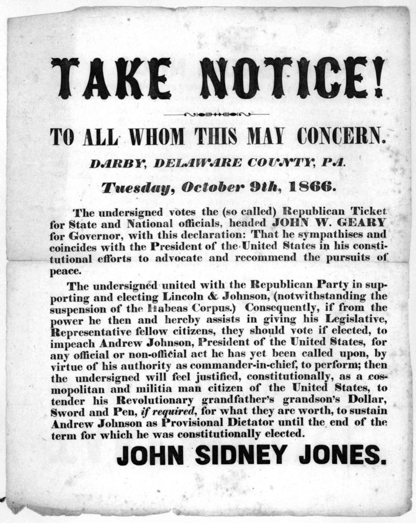 Take notice! To all whom this may concern. Darby, Delaware County, Pa. Tuesday, October, 9th, 1866. The undersigned votes the (so called) Republican ticket ... John Sidney Jones. Darby, Pa. 1866. (1866; LOC: https://www.loc.gov/item/rbpe.1590130b/)