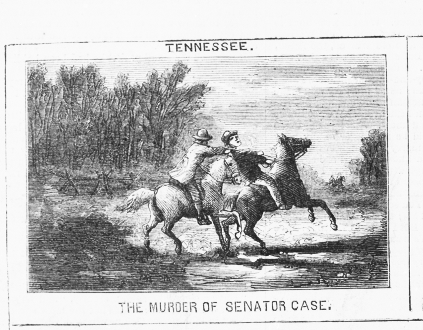 OF TENNESSEE IN 1867 BY A RETURNED REBEL GUERRILLA MURDER OF SENATOR ALMON CASE
