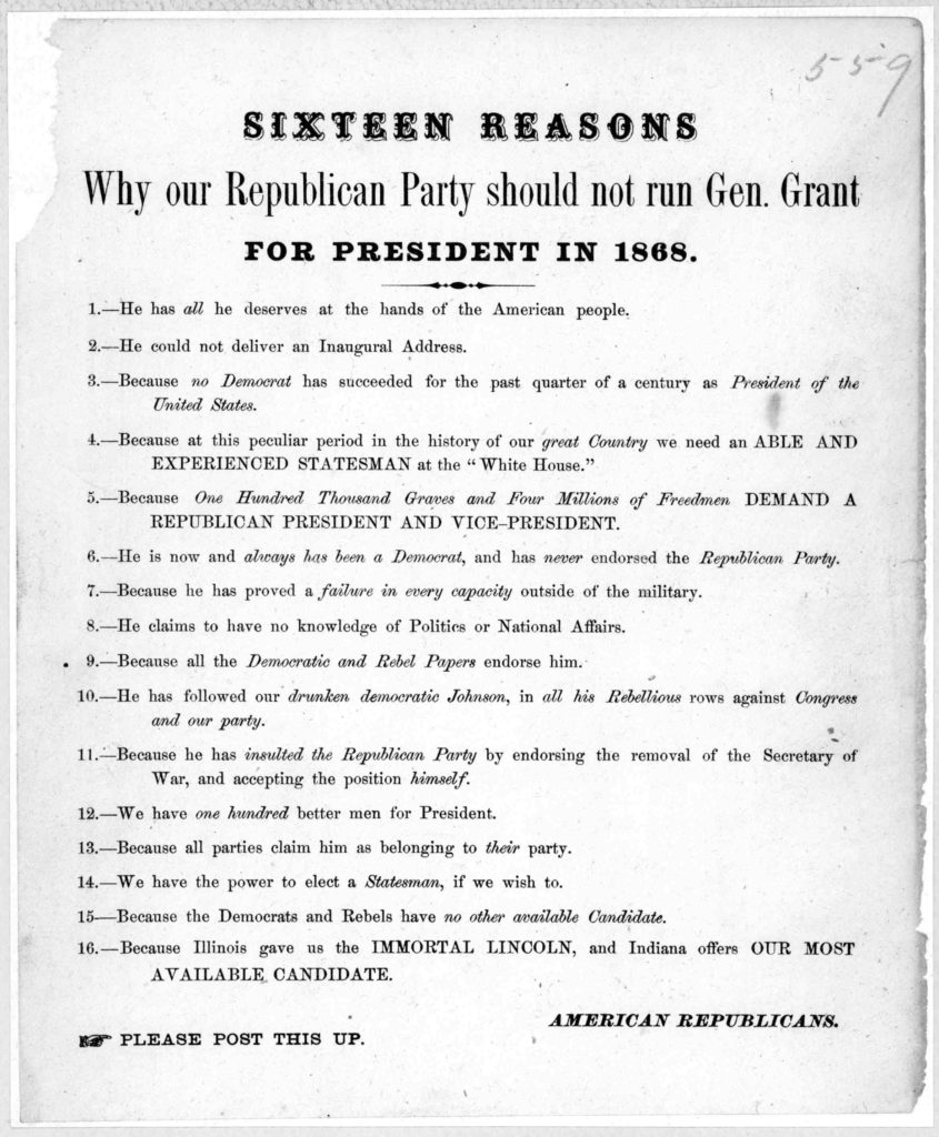 Sixteen reasons why our Republican party should not run Gen. Grant for president in 1868. [Sixteen reasons] American Republicans. [n. p. 1867?]. (LOC: https://www.loc.gov/item/rbpe.23600900/)